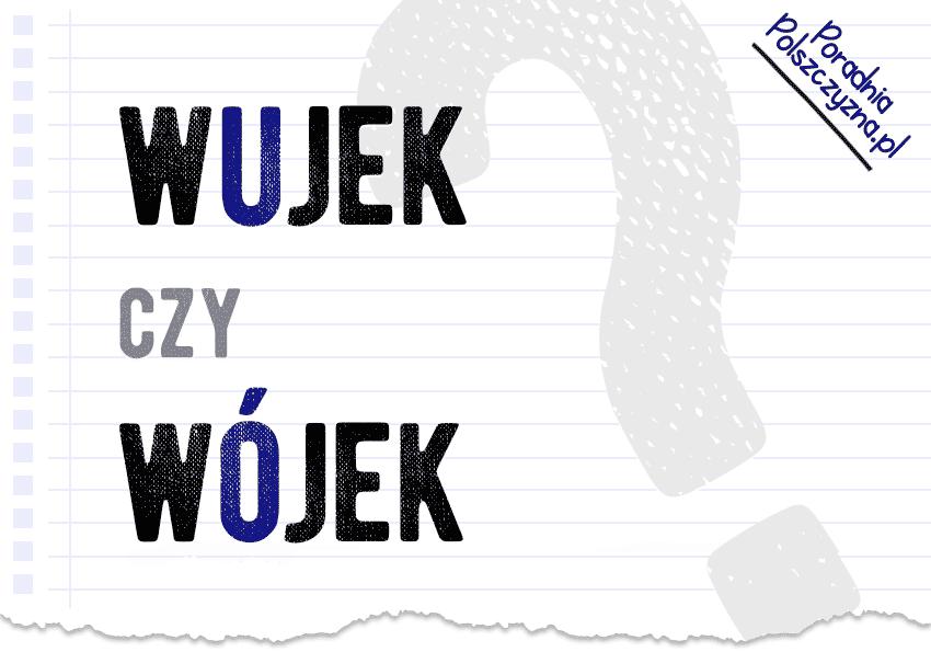 Wujek czy wójek? – dlaczego mamy problem z ortografią w tym słowie? Wyjaśnienie - Polszczyzna.pl