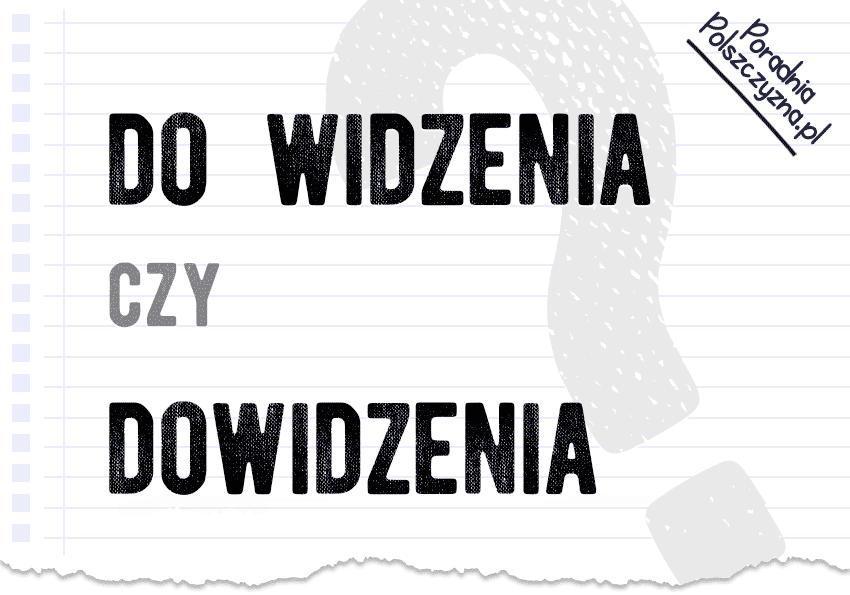 Do widzenia czy dowidzenia – żegnamy się z niepoprawnym zapisem - Polszczyzna.pl