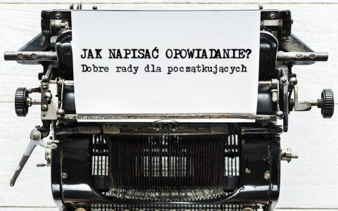 Jak napisać opowiadanie. Dobre rady dla początkujących - Polszczyzna.pl