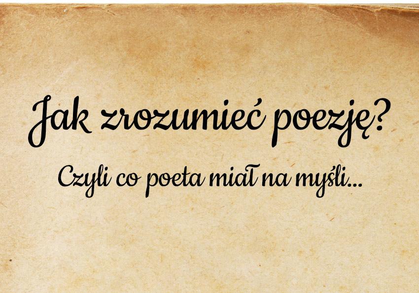 Jak zrozumieć poezję? Czyli co poeta miał na myśli… - Polszczyzna.pl