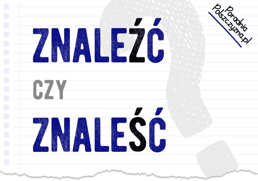 Znaleźć czy znaleść? Odpowiadamy, wyjaśnienie, definicja - Polszczyzna.pl