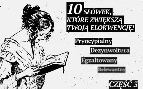 10 słówek, które zwiększą Twoją elokwencję. Część 3 - Polszczyzna.pl