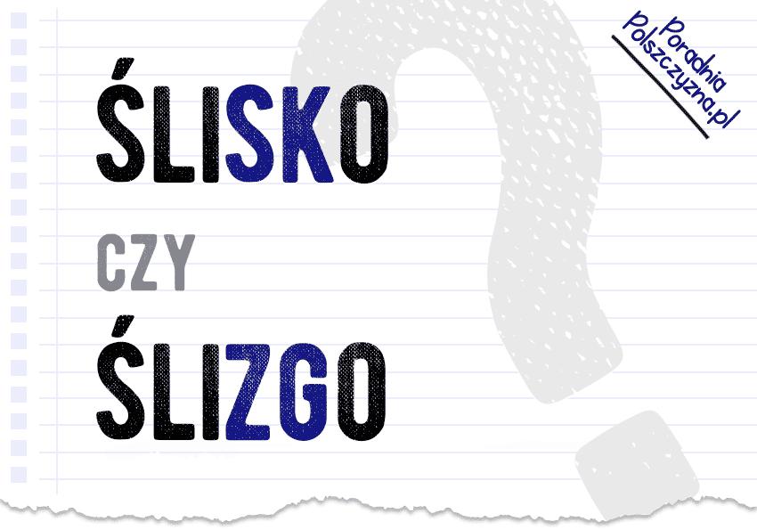 Ślisko czy ślizgo - jak to zapisać, wyjaśnienie, definicja, przykłady - Polszczyzna.pl