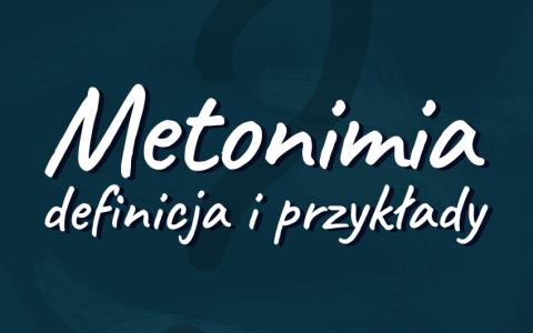 Metonimia. Definicja i przykłady wyjaśnienie Polszczyzna.pl