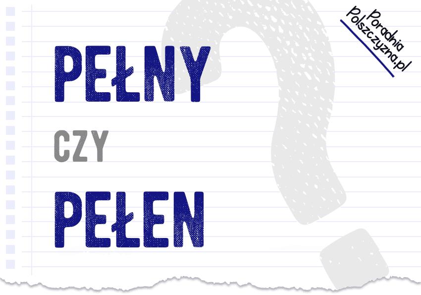 Pełny czy pełen różnica definicja - Polszczyzna.pl