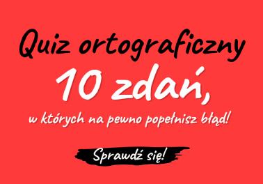 Quiz ortograficzny. Dyktando ortograficzne. Łącznie, rozłącznie czy z dywizem? Dyktando ortografia - Polszczyzna.pl