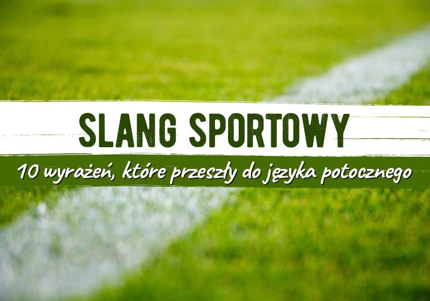 Slang sportowy. 10 wyrażeń, które przeszły do języka potocznego - Polszczyzna.pl