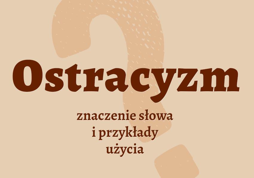 Ostracyzm słownik definicja znaczenie słowa przykłady użycia Polszczyzna.pl