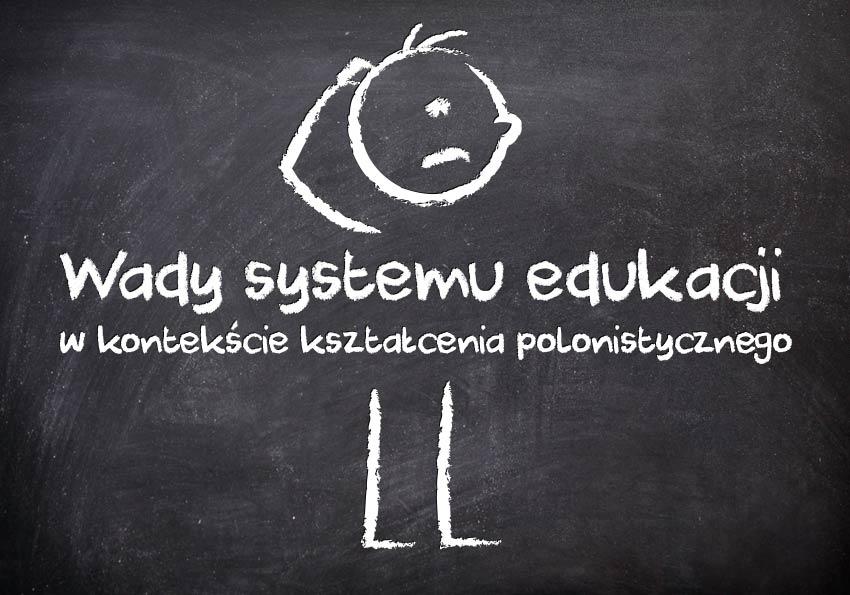 Wady systemu edukacji w kontekście kształcenia polonistycznego - Polszczyzna.pl
