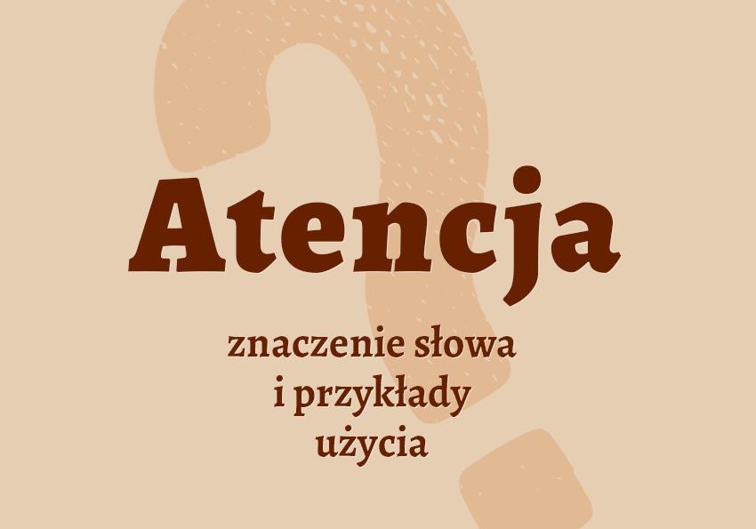 Atencja – co to jest? Definicja i przykłady użycia