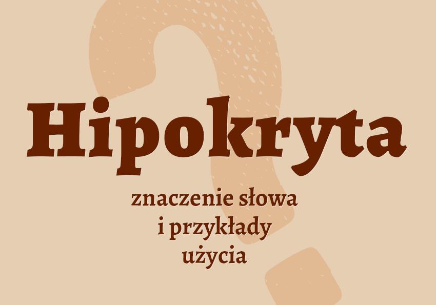Hipokryta co to jest słownik definicja znaczenie słowa przykłady użycia Polszczyzna.pl