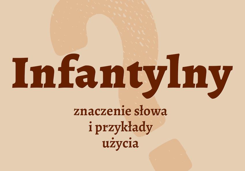 Infantylny kto to jest słownik definicja znaczenie słowa przykłady użycia Polszczyzna.pl