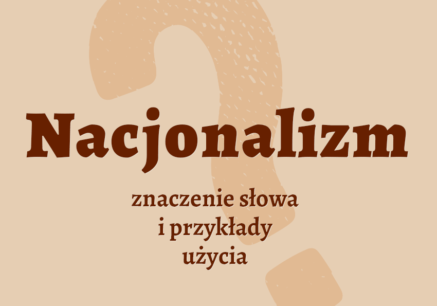 Nacjonalizm co to jest słownik definicja znaczenie słowa przykłady użycia Polszczyzna.pl