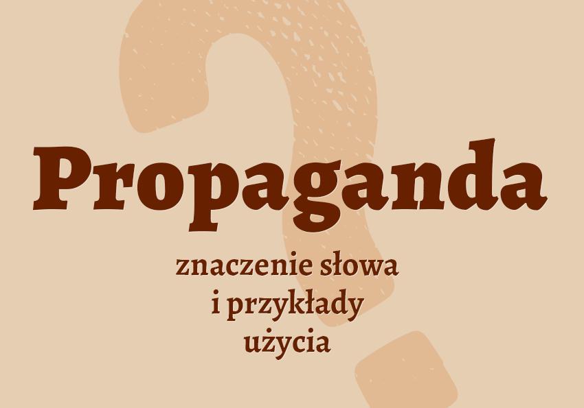 Propaganda co to jest słownik definicja znaczenie słowa przykłady użycia Polszczyzna.pl