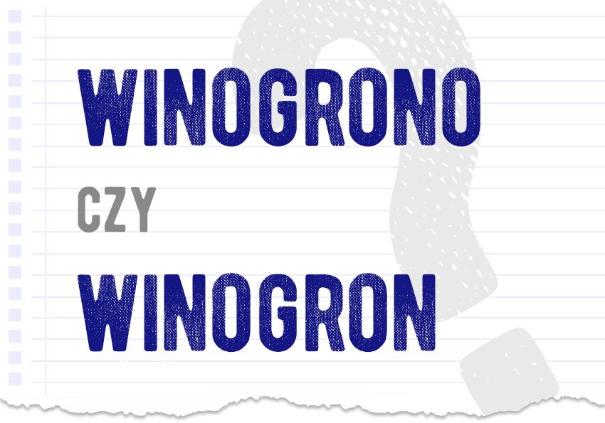 Winogrono czy winogron pytanie rozwiązanie odpowiedź wyjaśnienie przykłady Polszczyzna.pl