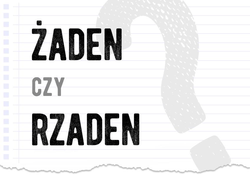 Żaden czy rzaden pytanie rozwiązanie odpowiedź wyjaśnienie przykłady Polszczyzna.pl