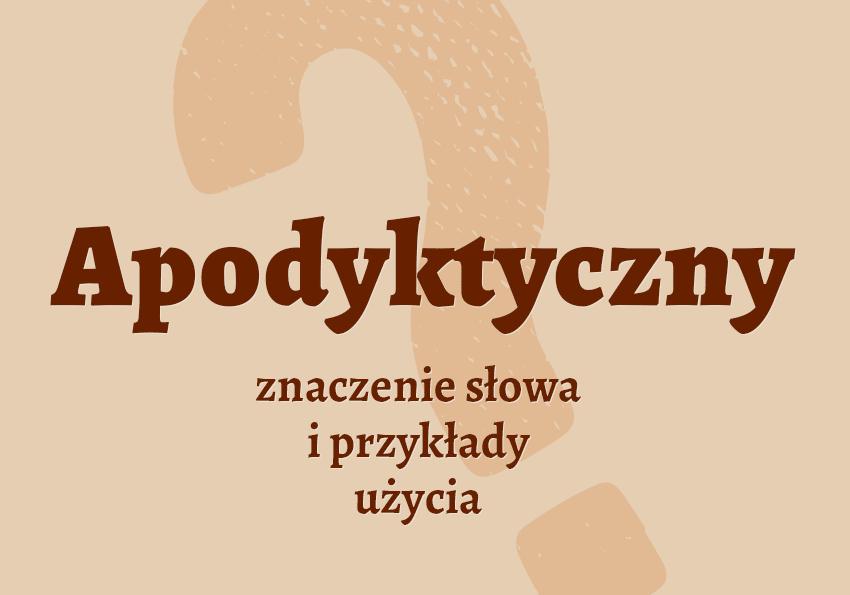 Apodyktyczny co to znaczy słownik definicja znaczenie słowa przykłady użycia Polszczyzna.pl
