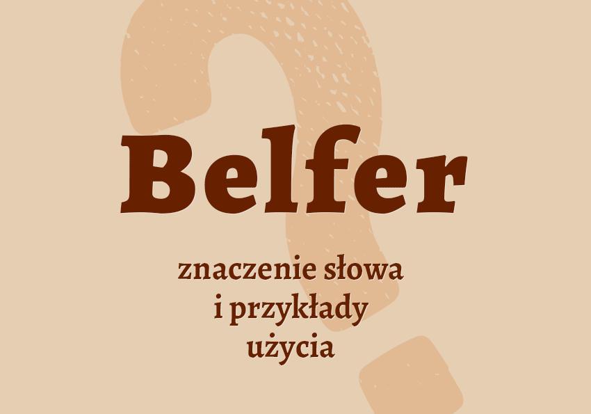 Belfer kto to jest słownik definicja znaczenie słowa przykłady synonim belfer kim jest Polszczyzna.pl