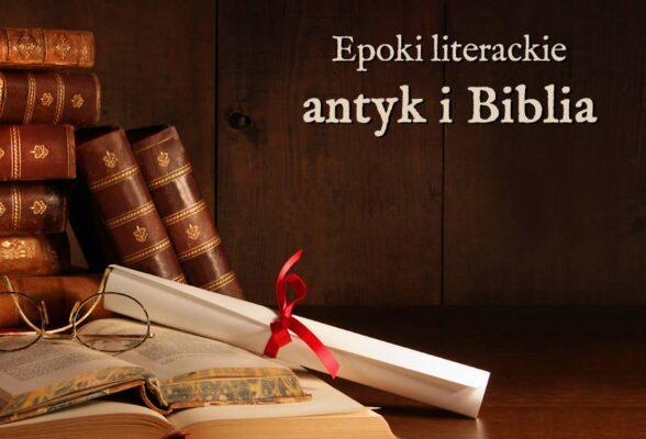 antyk Biblia epoki literackie wyjaśnienie przykłady definicja matura Polszczyzna.pl