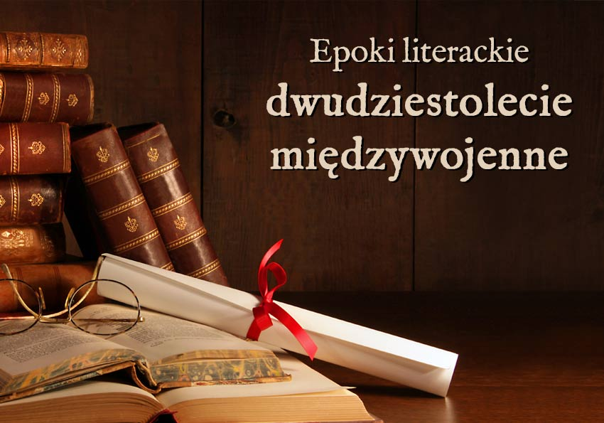 dwudziestolecie międzywojenne epoki literackie wyjaśnienie przykłady definicja matura Polszczyzna.pl