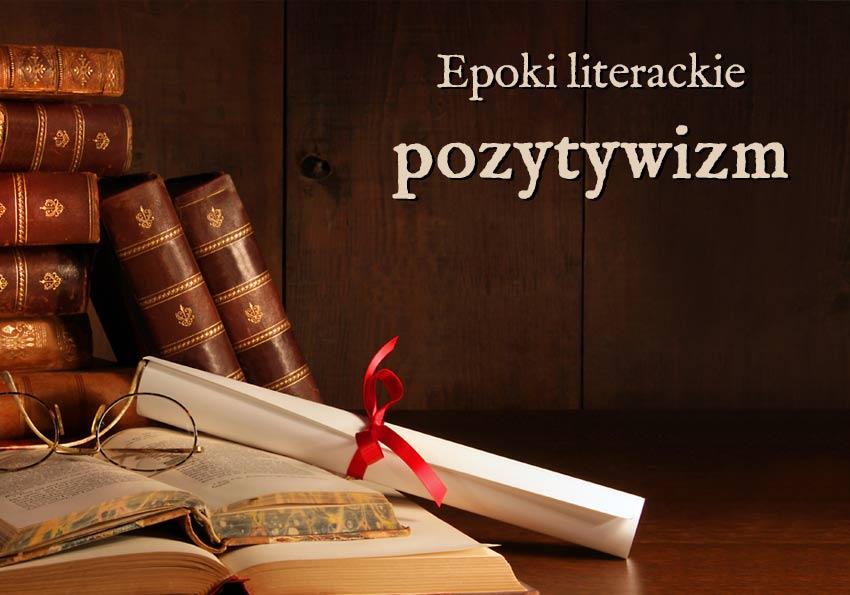 pozytywizm epoki literackie wyjaśnienie przykłady definicja matura Polszczyzna.pl