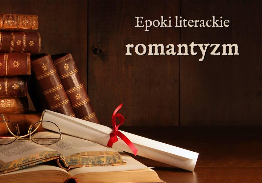 romantyzm epoki literackie wyjaśnienie przykłady definicja matura Polszczyzna.pl