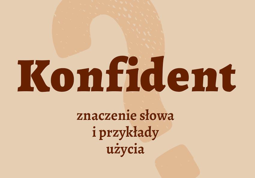 Konfident kto to jest słownik definicja znaczenie słowa przykłady użycia Polszczyzna.pl