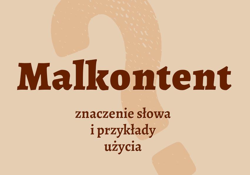 Malkontent kto to jest słownik definicja znaczenie słowa przykłady użycia etymologia Polszczyzna.pl