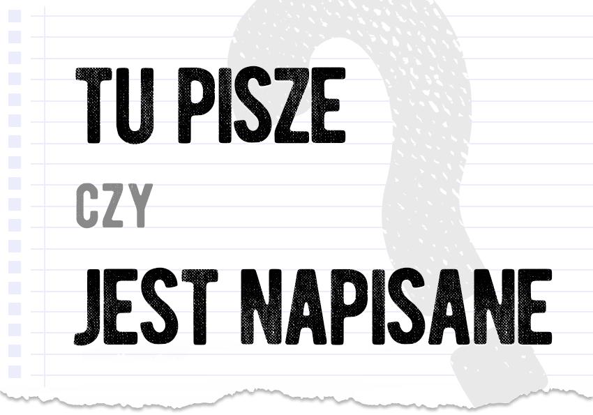 Tu pisze czy jest napisane poprawna forma pytanie rozwiązanie odpowiedź wyjaśnienie przykłady Polszczyzna.pl