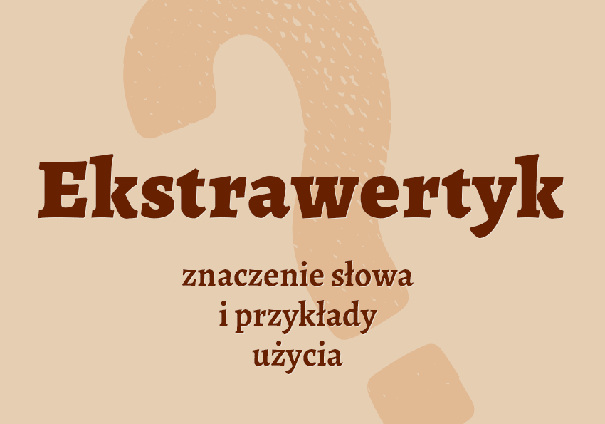 Ekstrawertyk kim jest słownik definicja znaczenie słowa przykłady użycia synonim ekstrawertyk inaczej Polszczyzna.pl