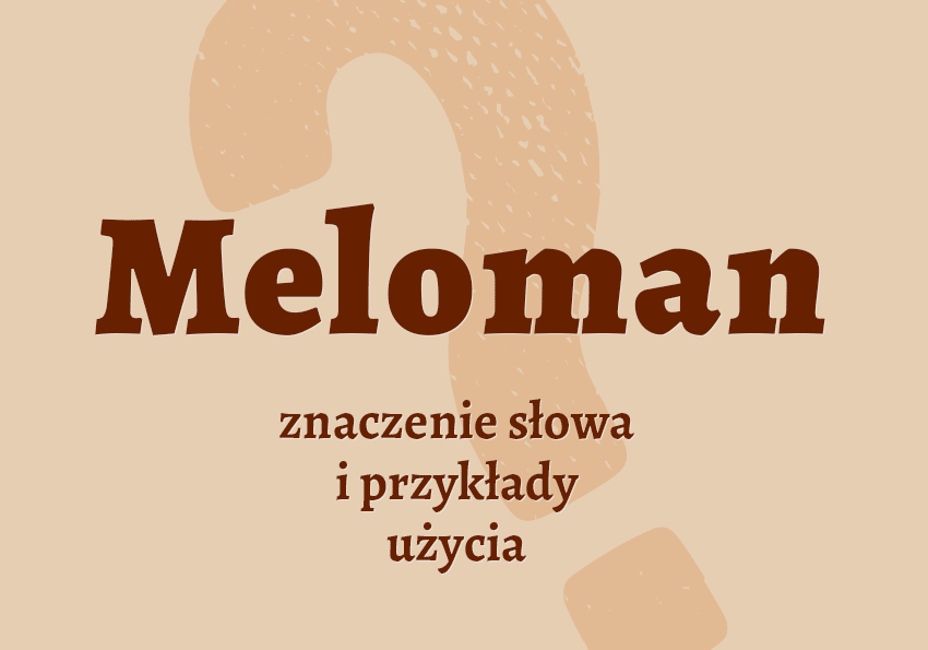 Meloman kto to kim jest słownik definicja znaczenie słowa przykłady użycia synonim inaczej Polszczyzna.pl
