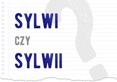 Sylwi czy Sylwii poprawna forma pytanie rozwiązanie odpowiedź wyjaśnienie przykłady Polszczyzna.pl