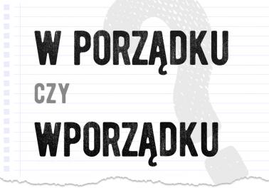 w porządku czy wporządku poprawna forma pytanie rozwiązanie odpowiedź wyjaśnienie przykłady Polszczyzna.pl
