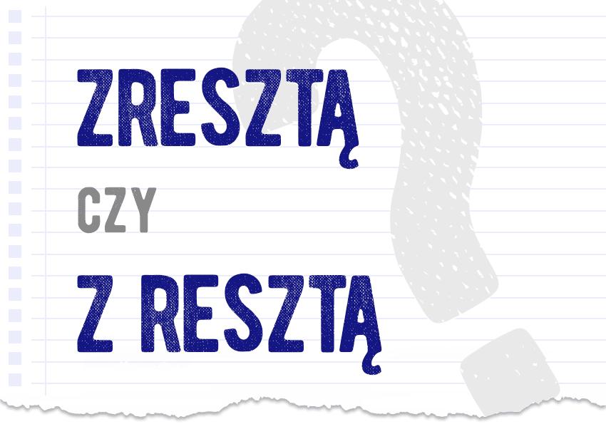 Zresztą czy z resztą poprawna forma pytanie rozwiązanie odpowiedź wyjaśnienie przykłady Polszczyzna.pl