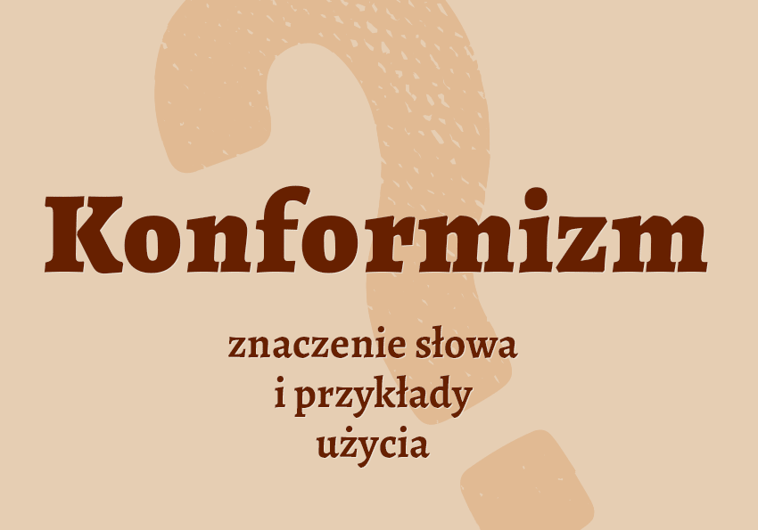 Konformizm co to znaczy słownik definicja znaczenie słowa przykłady użycia synonimy Polszczyzna.pl