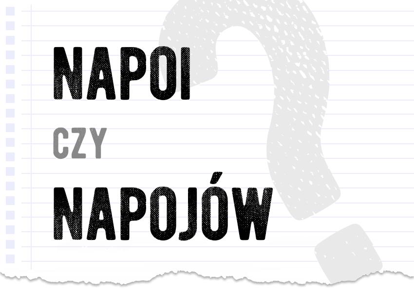 napoi czy napojów jak to się pisze poprawna forma pytanie rozwiązanie odpowiedź wyjaśnienie przykłady Polszczyzna.pl