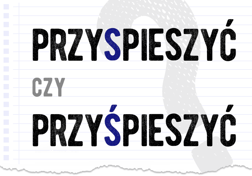 przyspieszyć czy przyśpieszyć poprawna forma pytanie rozwiązanie odpowiedź wyjaśnienie przykłady Polszczyzna.pl