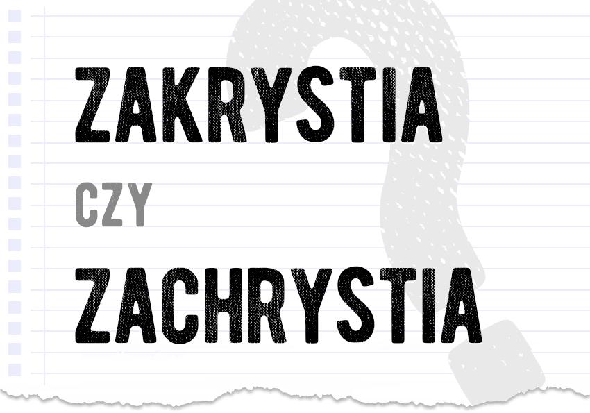 zakrystia czy zachrystia jak to się pisze poprawna forma pytanie rozwiązanie odpowiedź wyjaśnienie przykłady Polszczyzna.pl