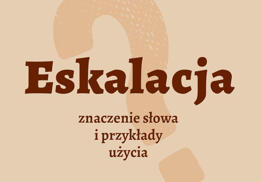 Eskalacja co to jest co znaczy słownik definicja znaczenie słowa przykłady użycia synonim Polszczyzna.pl