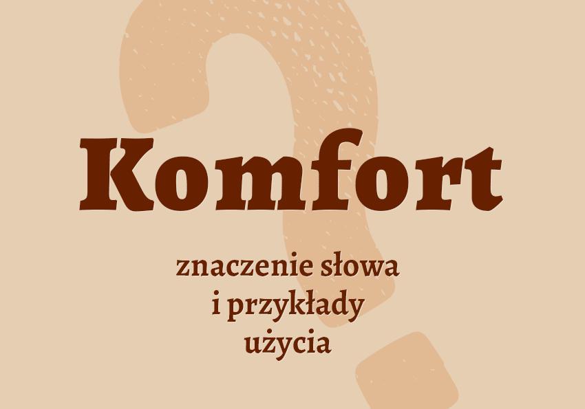komfort co to znaczy co to jest słownik definicja znaczenie słowa przykłady użycia synonim etymologia Polszczyzna.pl