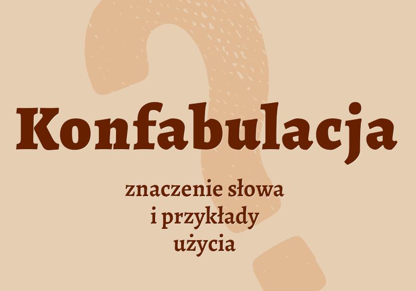 konfabulacja co to znaczy co to jest słownik definicja znaczenie słowa przykłady użycia synonim etymologia Polszczyzna.pl