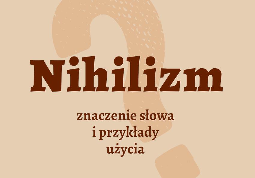 nihilizm co to znaczy słownik definicja znaczenie słowa przykłady użycia synonimy etymologia Polszczyzna.pl