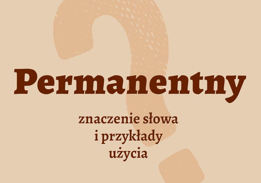 Permanentny co to znaczy definicja znaczenie słowa przykłady słownik synonim inaczej Polszczyzna.pl