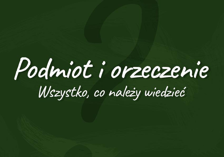 podmiot i orzeczenie co to jest na jakie pytania odpowiada przykłady definicja Polszczyzna.pl