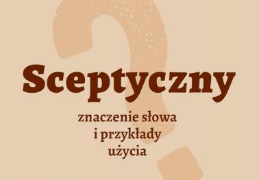 Sceptyczny co to znaczy definicja znaczenie słowa przykłady słownik synonim inaczej Polszczyzna.pl