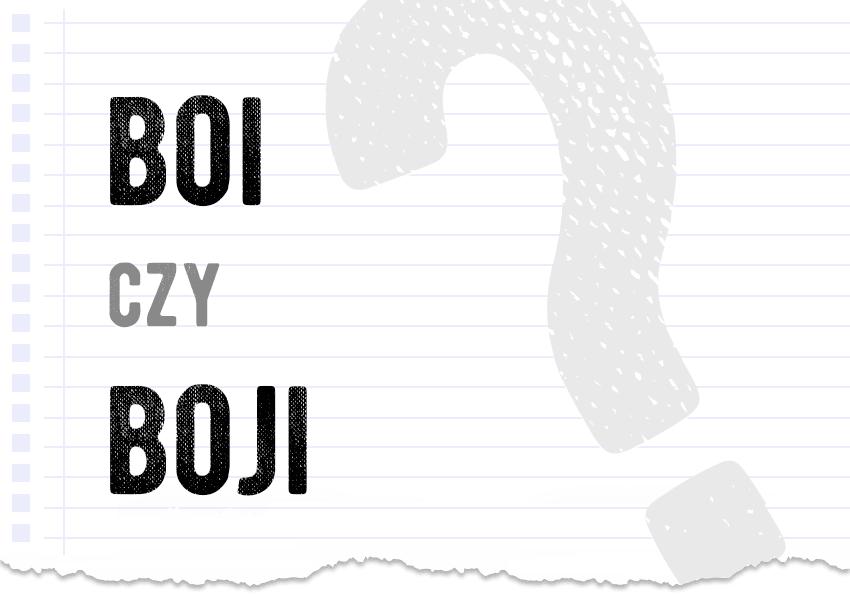 boi czy boji jak to się pisze poprawna forma pytanie rozwiązanie odpowiedź wyjaśnienie przykłady Polszczyzna.pl