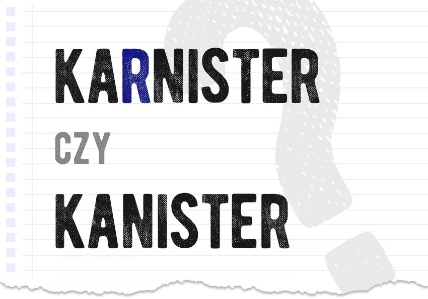 karnister czy kanister ortografia pytanie rozwiązanie odpowiedź wyjaśnienie przykład przykłady Polszczyzna.pl