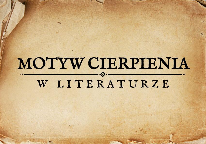 motyw cierpienia w literaturze cierpienie w literaturze obraz cierpienia cierpienie motywy literackie motyw matura Polszczyzna.pl