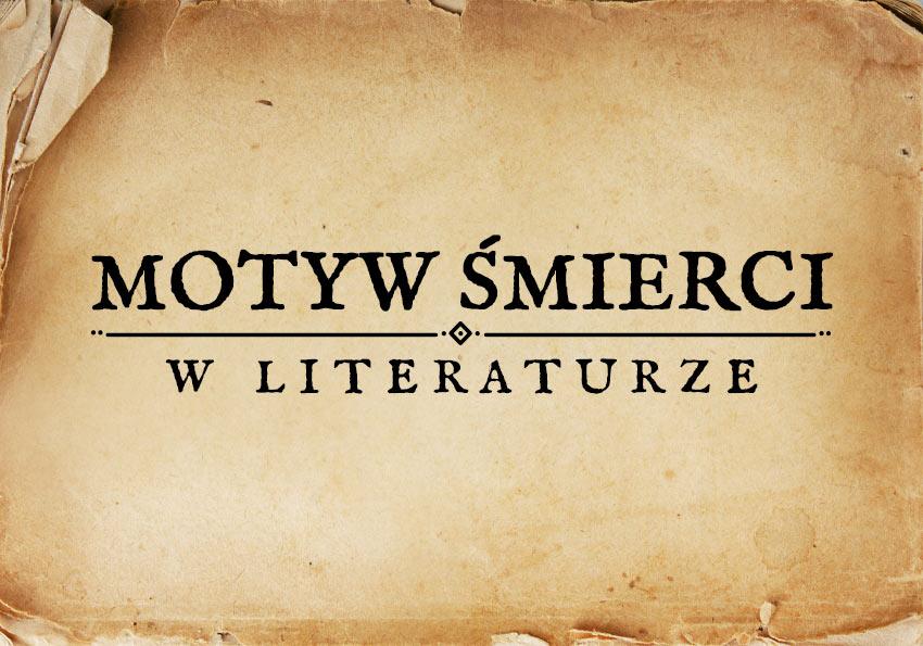 motyw śmierci w literaturze obraz śmierci śmierć w literaturze motywy literackie motyw matura Polszczyzna.pl
