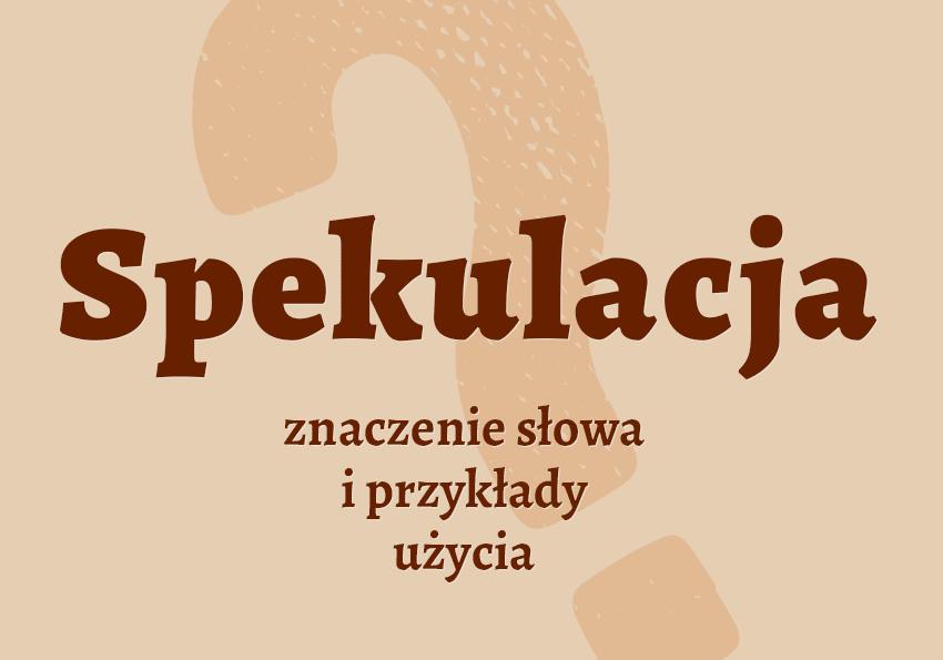 spekulacja co to znaczy co to jest spekulacje znaczenie spekulant kto to słownik definicja słowa przykłady użycia synonim etymologia Polszczyzna.pl
